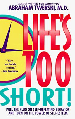 Life's Too Short! By Twerski, Abraham J.