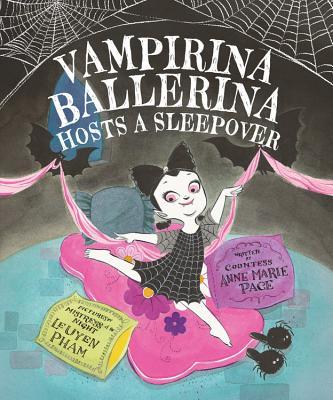 Vampirina Ballerina Hosts a Sleepover By Pace, Anne Marie/ Pham, Leuyen (ILT)